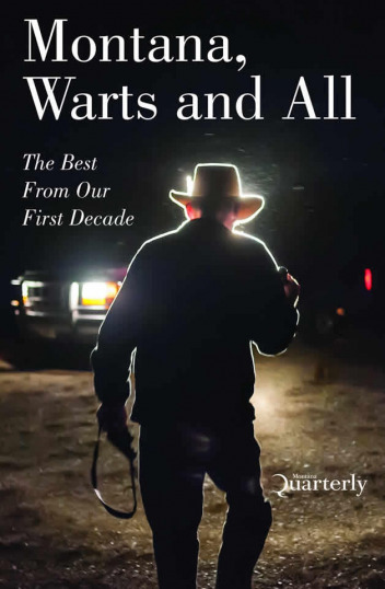 """Montana, Warts And All"" is a volume featuring some of the magazine's most resonant stories in recent years."